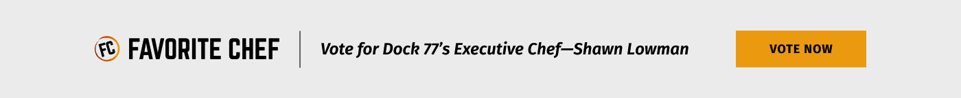 vote for dock 77's executive chef—shawn lowman